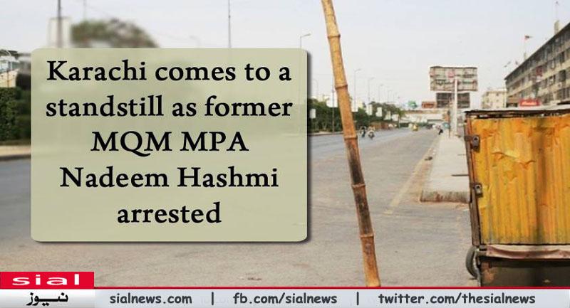 Karachi Shut down after arrest of MQM MPA Nadeem Hashmi